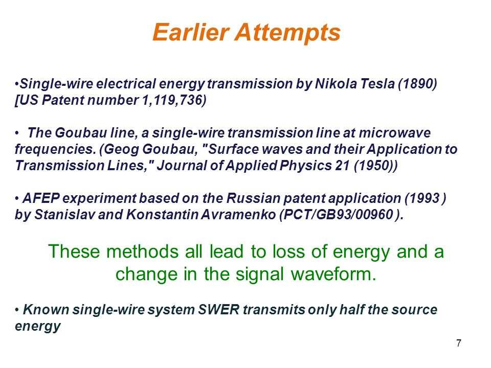 Earlier Attempts Single-wire electrical energy transmission by Nikola Tesla (1890) [US Patent number 1,119,736)
